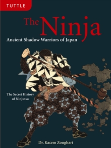 The Ninja : Ancient Shadow Warriors of Japan (The Secret History of Ninjutsu), Hardback Book