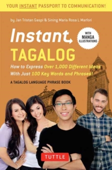Instant Tagalog : How to Express Over 1,000 Different Ideas with Just 100 Key Words and Phrases!  (Tagalog Phrasebook & Dictionary), Paperback Book