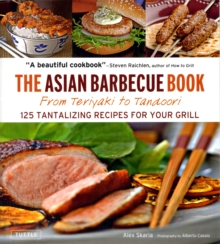 The Asian Barbecue Book : From Teriyaki to Tandoori, Paperback Book
