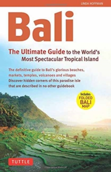 Bali : The Ultimate Guide to the World's Most Famous Tropical Island, Paperback Book