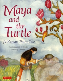Maya and the Turtle : a Korean Fairy Tale, Hardback Book