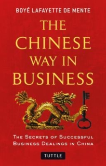 The Chinese Way in Business : Secrets of Successful Business Dealings in China, Paperback / softback Book