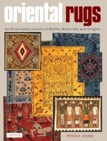 Oriental Rugs : An Illustrated Lexicon of Motifs, Materials and Origins, Hardback Book