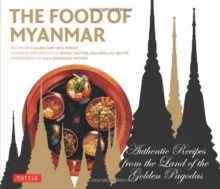 The Food of Myanmar : Authentic Recipes from the Land of the Golden Pagodas, Paperback / softback Book