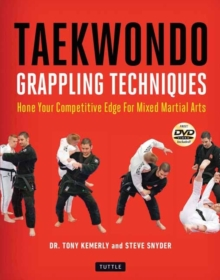 Taekwondo Grappling Techniques : Hone Your Competitive Edge for Mixed Martial Arts [Dvd Included], Paperback / softback Book