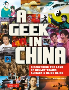 A Geek in China : Discovering the Land of AliBaba, Bullet Trains and Dimsum, Paperback / softback Book