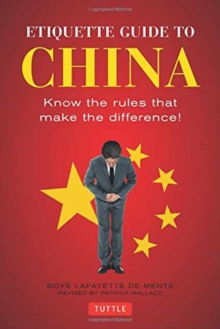Etiquette Guide to China : Know the Rules that Make the Difference!, Paperback / softback Book