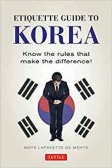 Etiquette Guide to Korea : Know the Rules That Make the Difference!, Paperback / softback Book