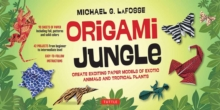 Origami Jungle : Create Exciting Paper Models of Exotics Animals and Tropical Plants, Kit Book