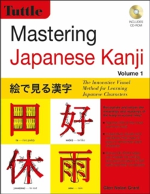 Mastering Japanese Kanji : The Innovative Visual Method for Learning Japanese Characters, Paperback Book