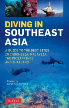 Diving in Southeast Asia : A Guide to the Best Sites in Indonesia, Malaysia, the Philippines and Thailand, Paperback Book
