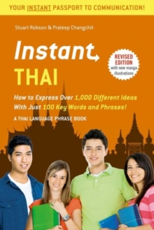 Instant Thai : How to Express 1,000 Different Ideas with Just 100 Key Words and Phrases! (Thai Phrasebook & Dictionary), Paperback Book