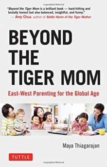 Beyond the Tiger Mom : East-West Parenting for the Global Age, Hardback Book