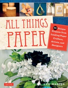 All Things Paper : 20 Unique Projects from Leading Paper Crafters, Artists, and Designers, Paperback Book