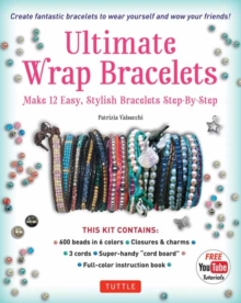 Ultimate Wrap Bracelets Kit : Instructions to Make 12 Easy, Stylish Bracelets (Includes 600 Beads, 48pp Book; Closures & Charms, Cords & Video Tutorial), Mixed media product Book