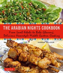 The Arabian Nights Cookbook : From Lamb Kebabs to Baba Ghanouj, Delicious Homestyle Middle Eastern Cookbook, Paperback Book