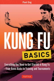 Kung Fu Basics : Everything You Need to Get Started in Kung Fu - from Basic Kicks to Training and Tournaments, Paperback Book