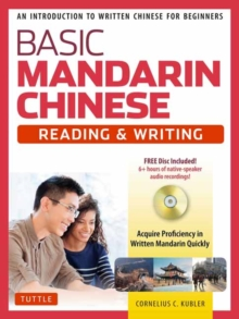 Basic Mandarin Chinese - Reading & Writing Textbook : An Introduction to Written Chinese for Beginners (6+ hours of MP3 Audio Included), Mixed media product Book