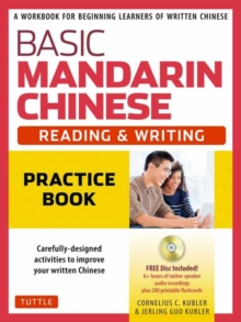 Basic Mandarin Chinese - Reading & Writing Practice Book : A Workbook for Beginning Learners of Written Chinese (MP3 Audio CD and Printable Flash Cards Included), Mixed media product Book