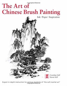 Art of Chinese Brush Painting : Ink * Paper * Inspiration, Hardback Book