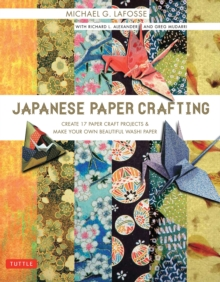 Japanese Paper Crafting : Create 17 Paper Craft Projects & Make your own Beautiful Washi Paper, Paperback Book