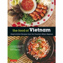 The Food of Vietnam : Easy-to-follow Recipes from the Country's Major Regions, Paperback Book