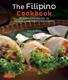 The Filipino Cookbook : 85 Homestyle Recipes to Delight Your Family and Friends, Paperback / softback Book