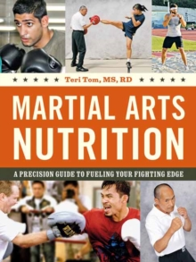Martial Arts Nutrition : A Precision Guide to Fueling Your Fighting Edge, Paperback / softback Book