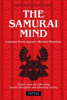 Samurai Mind : Lessons from Japan's Master Warriors (Classic texts on cultivating mental discipline and achieving victory), Hardback Book