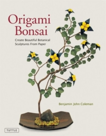 Origami Bonsai : Create Beautiful Botanical Sculptures From Paper: Origami Book with 14 Beautiful Projects and Instructional DVD Video, Hardback Book