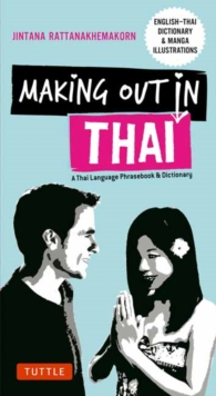 Making Out in Thai : A Thai Language Phrasebook and Dictionary, Paperback Book