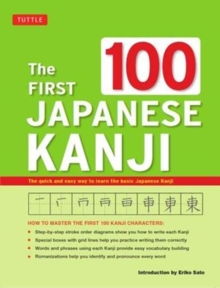 The First 100 Japanese Kanji : (JLPT Level N5) The Quick and Easy Way to Learn the Basic Japanese Kanji, Paperback / softback Book