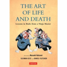 The Art of Life and Death : Lessons in Budo from a Ninja Master, Hardback Book