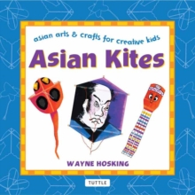 Asian Kites : Asian Arts and Crafts for Creative Kids, Hardback Book