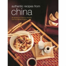 Authentic Recipes from China : 80 Simple and Delicious Recipes from the Middle Kingdom, Hardback Book