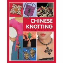 Chinese Knotting : Creative Designs That are Easy and Fun!, Hardback Book