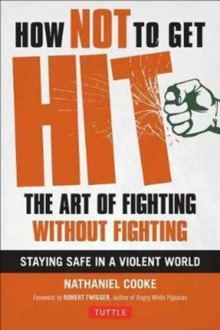 How Not to Get Hit : The Art of Fighting Without Fighting, Paperback / softback Book