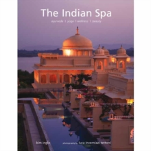 The Indian Spa : Ayurveda Yoga Wellness Beauty, Hardback Book