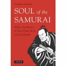 Soul of the Samurai : Modern Translations of Three Classic Works of Zen and Bushido, Hardback Book