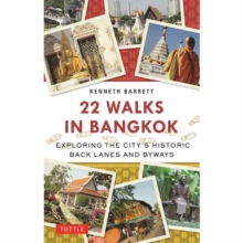 22 Walks in Bangkok : Exploring the City's Historic Back Lanes and Byways, Paperback / softback Book