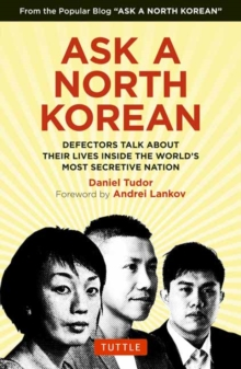 Ask A North Korean : Defectors Talk About Their Lives Inside the World's Most Secretive Nation, Hardback Book