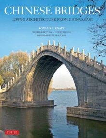 Chinese Bridges : Living Architecture from China's Past, Paperback Book