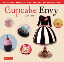 Cupcake Envy : Irresistible Cakelets - Little Cakes that are Fun and Easy, Paperback / softback Book
