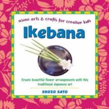 Ikebana : Create Beautiful Flower Arrangements with This Traditional Japanese Art, Hardback Book