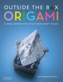 Outside the Box Origami : A New Generation of Extraordinary Folds, Hardback Book