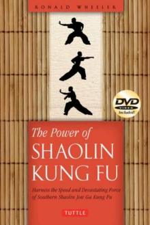 The Power of Shaolin Kung Fu : Harness the Speed and Devastating Force of Jow Ga Kung Fu, Paperback Book