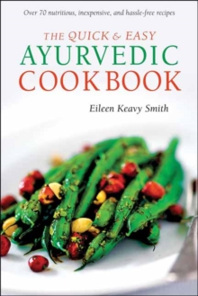 The Quick & Easy Ayurvedic Cookbook : [Indian Cookbook, Over 60 Recipes], Paperback Book