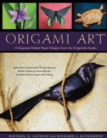 Origami Art : 15 Exquisite Folded Paper Designs from the Origamido Studio, Hardback Book