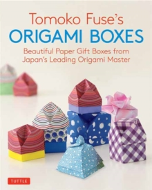 Tomoko Fuse's Origami Boxes : Beautiful Paper Gift Boxes from Japan's Leading Origami Master (Origami Book with 30 Projects), Paperback Book