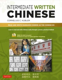 Intermediate Written Chinese : Read and Write Mandarin Chinese As the Chinese Do, Mixed media product Book